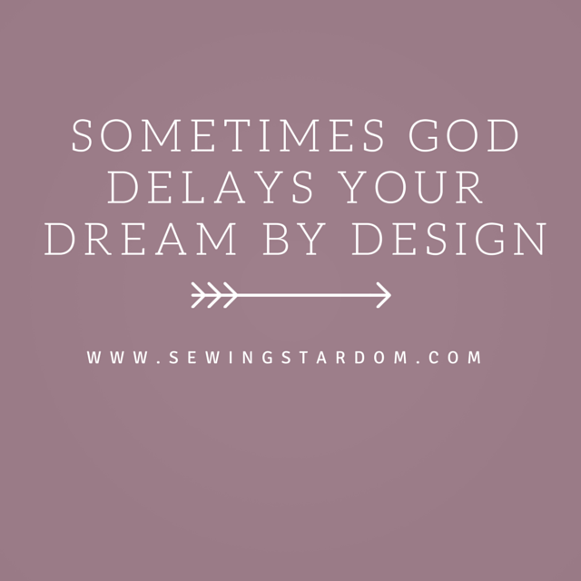 Sometimes God Delays Your Dream by